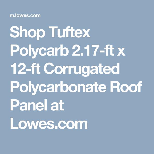 Shop Tuftex Polycarb 2 17 Ft X 12 Ft Corrugated Polycarbonate Roof Panel At Lowes Com Polycarbonate Roof Panels Roof Panels Corrugated
