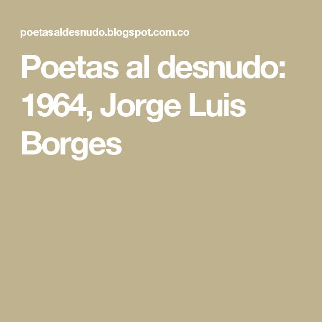 Poetas al desnudo: 1964, Jorge Luis Borges