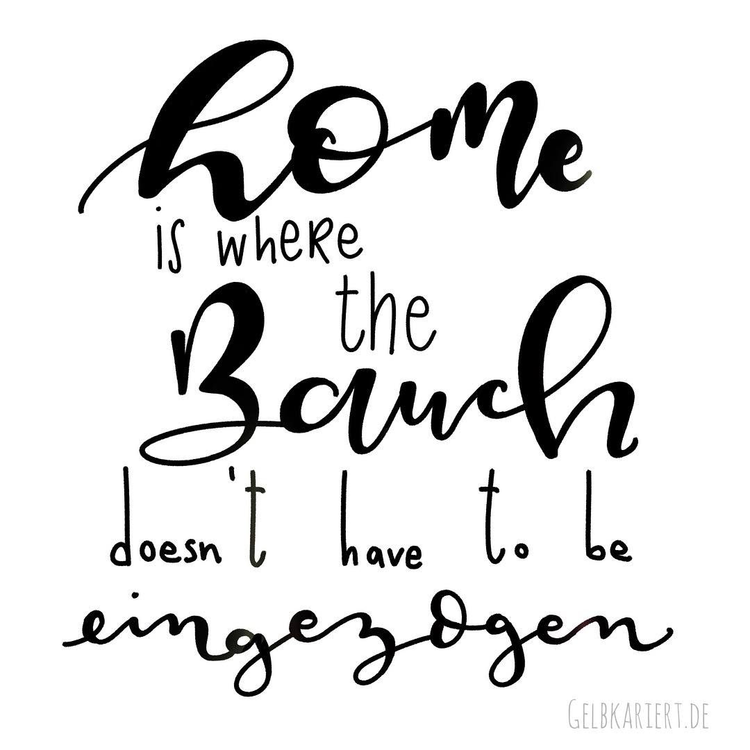 home is where the bauch doesn 39 t have to be eingezogen handlettering von gelbkariert spr che. Black Bedroom Furniture Sets. Home Design Ideas