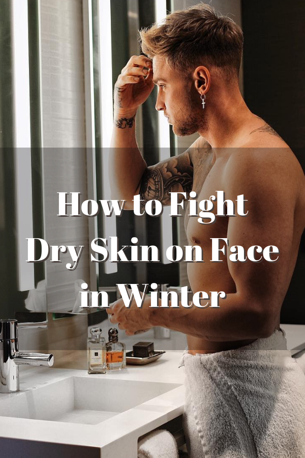 5 Winter Skin Care Tips For Men Say Bye To Dry Skin During Winter Winter Skin Care Dry Skin Men Winter Skin Care Routine