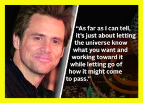 Jim Carrey Let the Universe know what you want and let go!