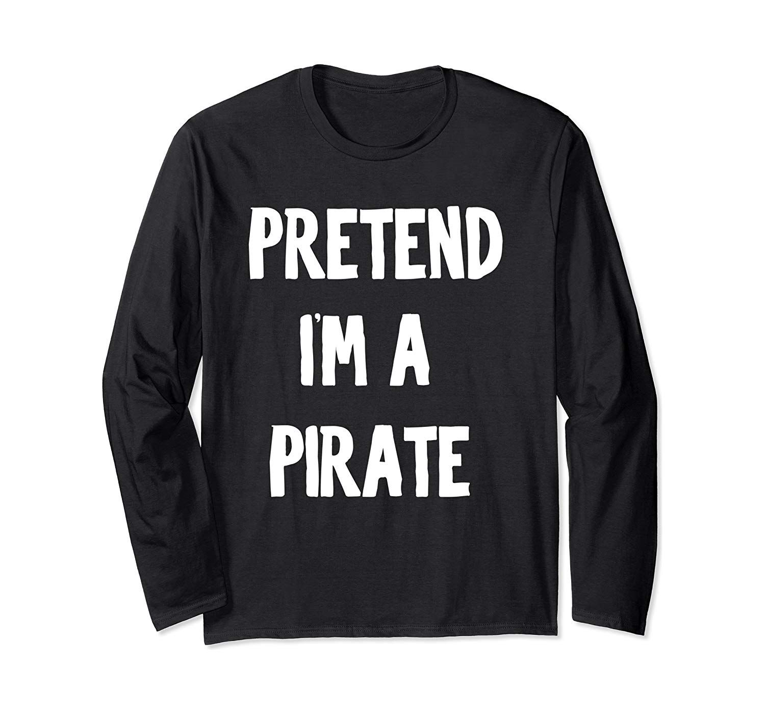 Pretend I'm a Pirate Tee Halloween Party Simple DIY Costume  Long Sleeve T-Shirt #mamp;mcostumediy