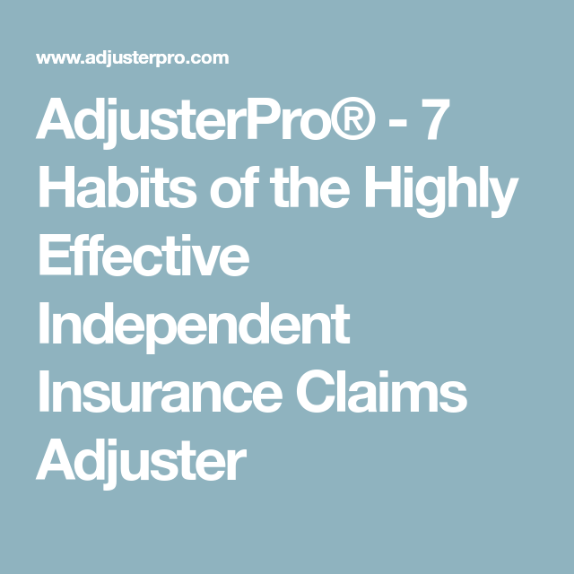 Qualities Of A Good Claims Adjuster Independent Insurance