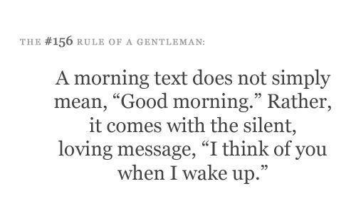 i only say good morning to one girl and one girl only because shes the person i think of in the morning