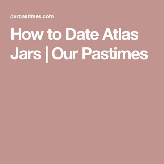 dating atlas canning jars