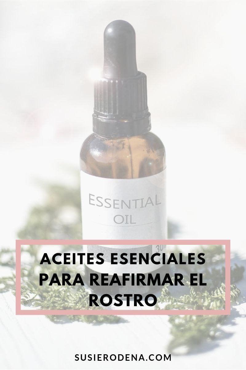 Aceites Esenciales Para Reafirmar La Piel Del Rostro Cuáles Son Reafirmar Piel Aceite Aceites Esenciales