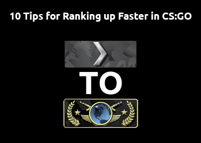 10 Tips For Ranking Up Faster In Cs Go