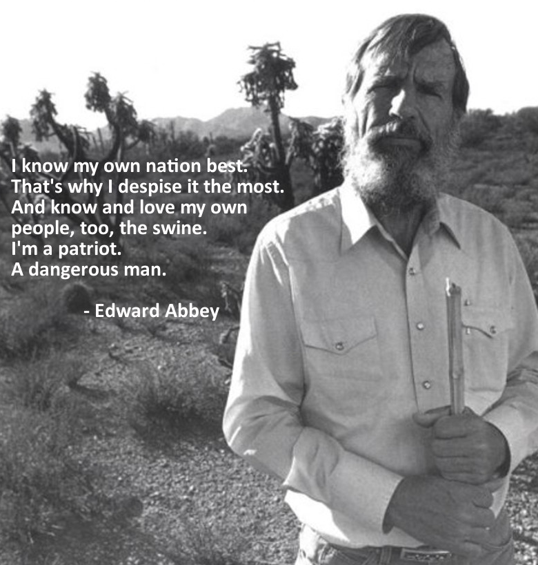 "an interesting character abbey lyric quotes  edward abbey environmentalist activist nature writer the ""thoreau of the american west"" as larry mcmurtry dubbed him jan 1927 abbey s best known"