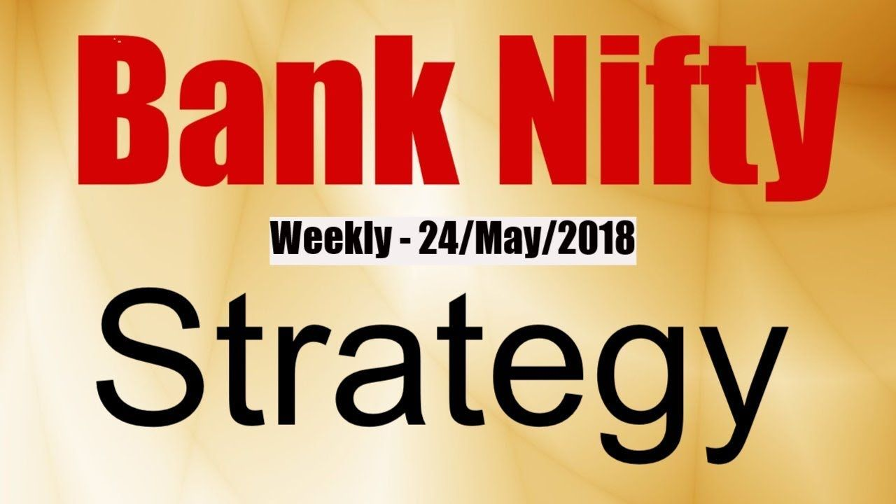 BankNifty Strategy & Analysis - Weekly 24May2018 Analysis of