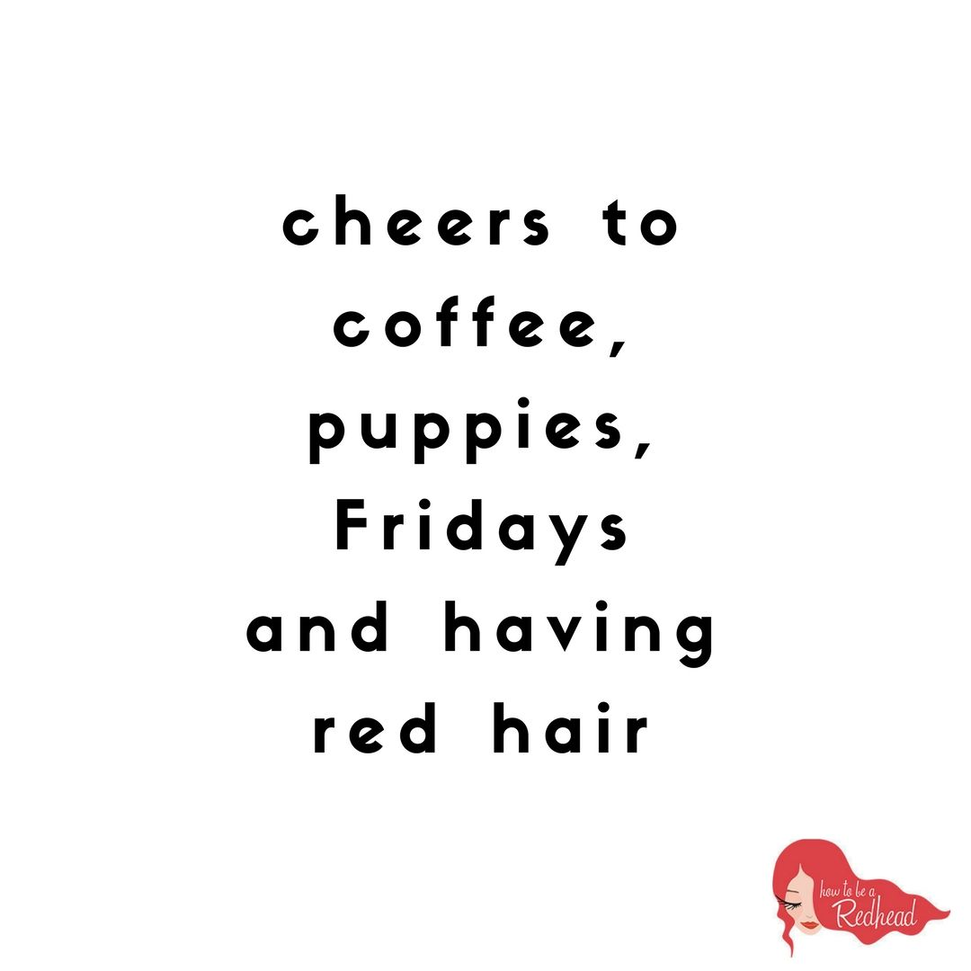 Friday Quote How To Be A Redhead Its Friday Quotes Friday Quotes Funny Redhead Quotes