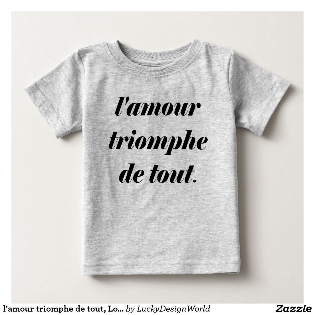 Design t shirt zazzle - L Amour Triomphe De Tout Love Conquers All Baby T Shirt This Design Features A French Inspirational Quote L Amour Triomphe De Tout With A Little Heart As