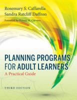 Planning programs for adult learners : a practical guide / Rosemary S. Caffarella and Sandra Ratcliff Daffron.