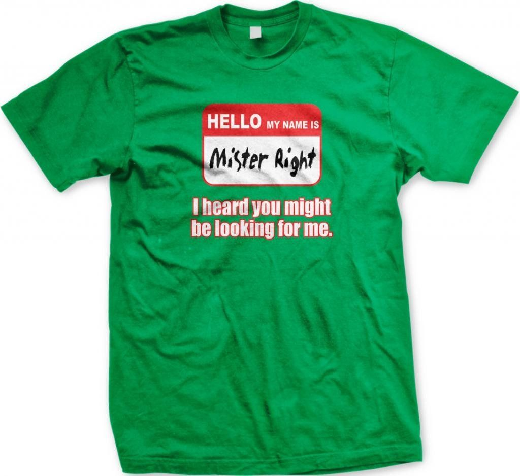 Hello My Name Is Mister Right, I Heard You Might Be Looking For Me Mens T-shirt, Funny Mr. Right Design Mens Tee
