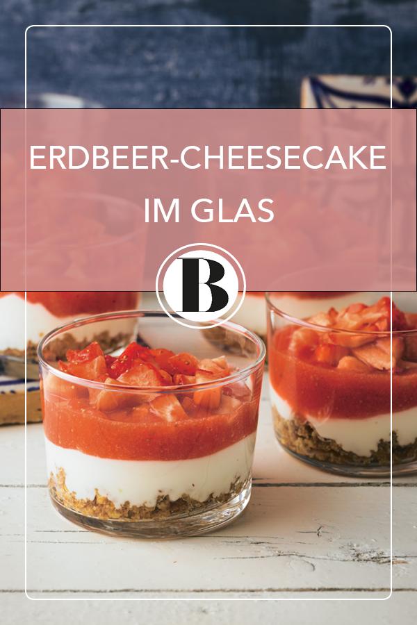 Erdbeer Cheesecake Im Glas Rezept Rezepte Mit Erdbeeren