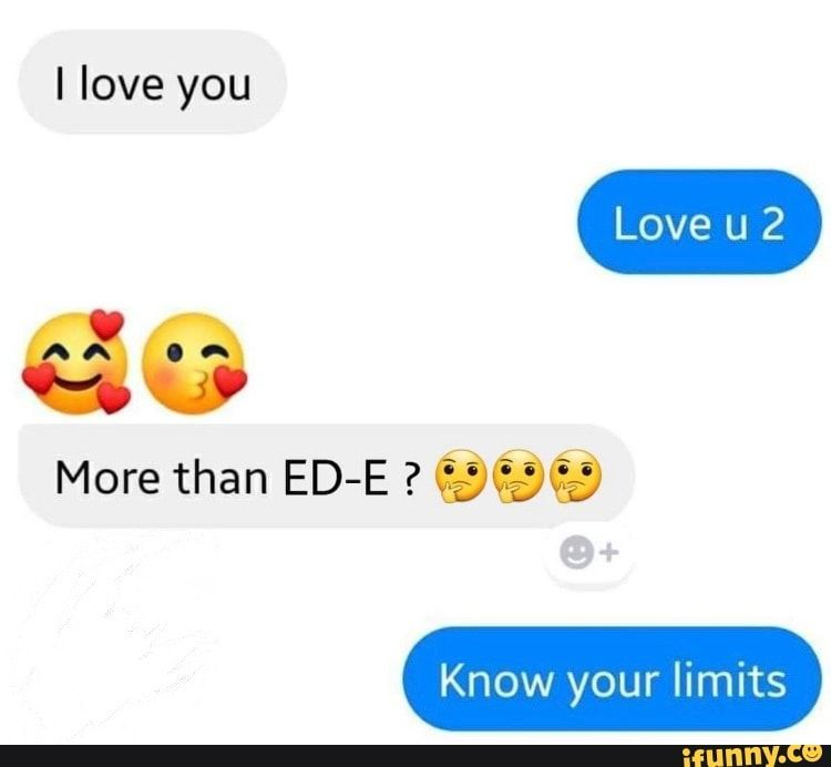 I Love You More Than Ed E Agagg Know Your Limits Ifunny Love You More Love You More Than Love You