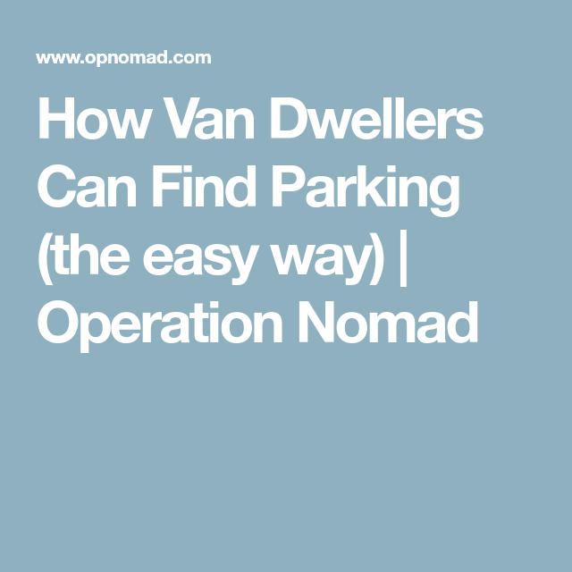 How Van Dwellers Can Find Parking (the easy way)   Operation Nomad