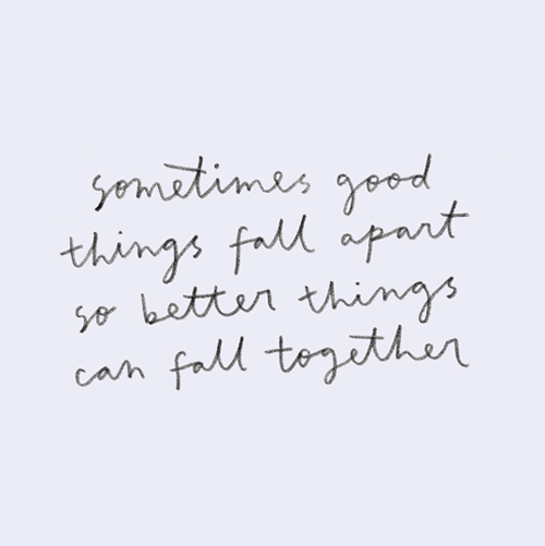 Sometimes Good Things Fall Apart Life Quotes Quotes Positive Quotes