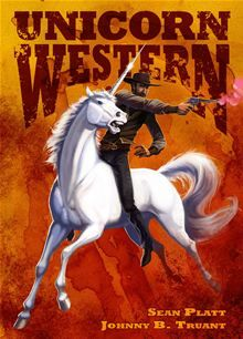 """Free ebook #kobo PRAISE FOR UNICORN WESTERN: """"The best story to ever come out of a stupid idea.    By: Johnny B. Truant"""