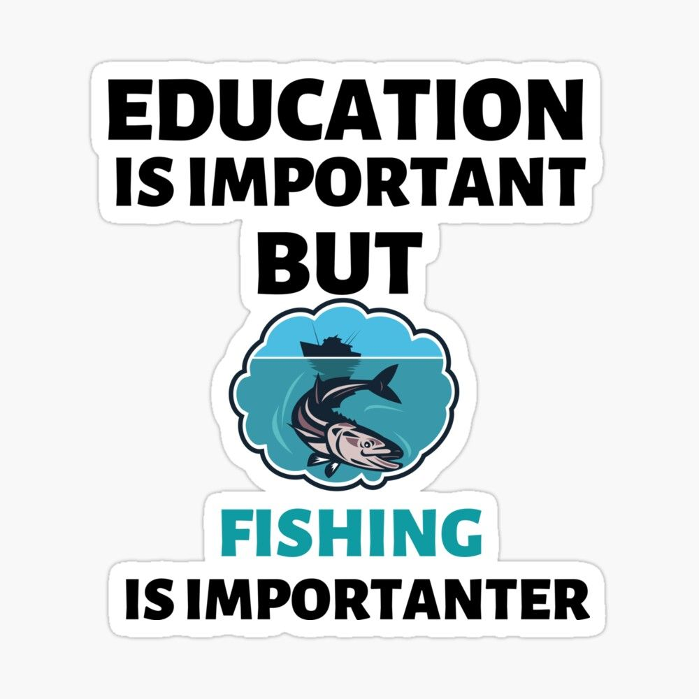 Education Is Important But Fishing Is Importanter Fishing Funny Quote Fishing Humor Fishermen Glossy Sticker By Karimchatar Funny Quotes Fishing Humor Fishing Quotes