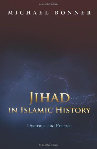 Jihad in Islamic History: Doctrines and Practice by Michael Bonner. $21.91. Publication: July 28, 2008. Publisher: Princeton University Press (July 28, 2008)
