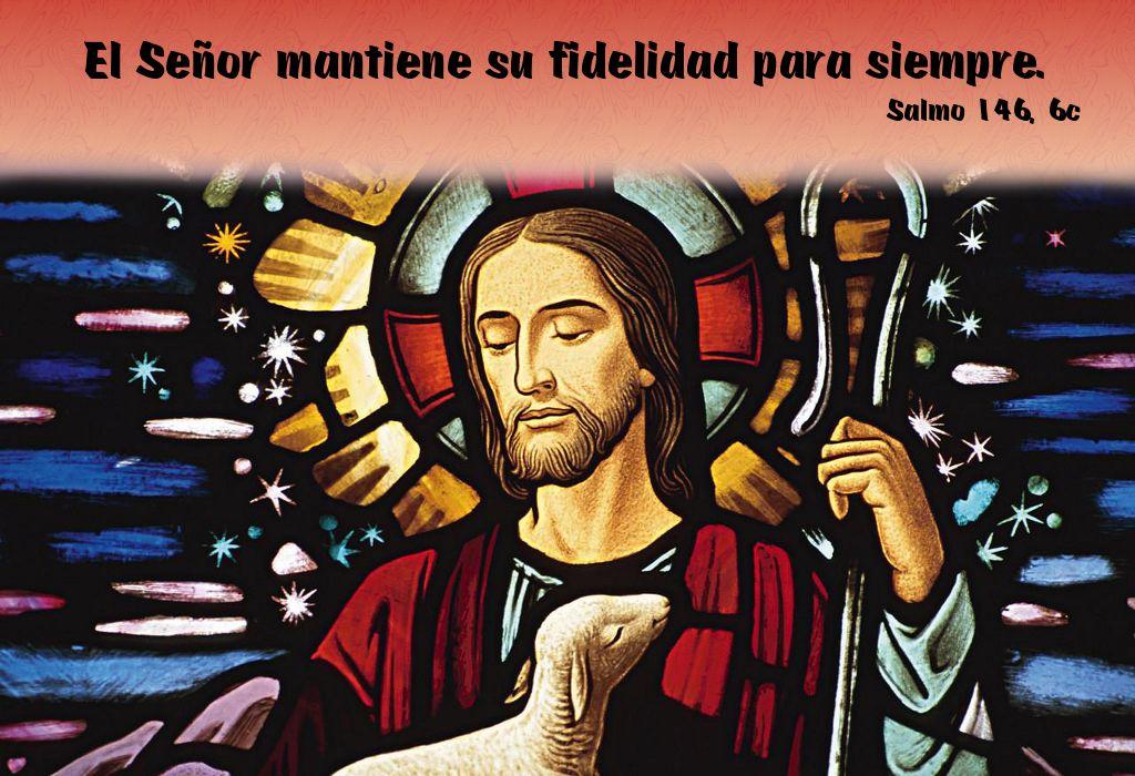 El Señor mantiene su fidelidad para siempre. (Salmo 146, 6c)