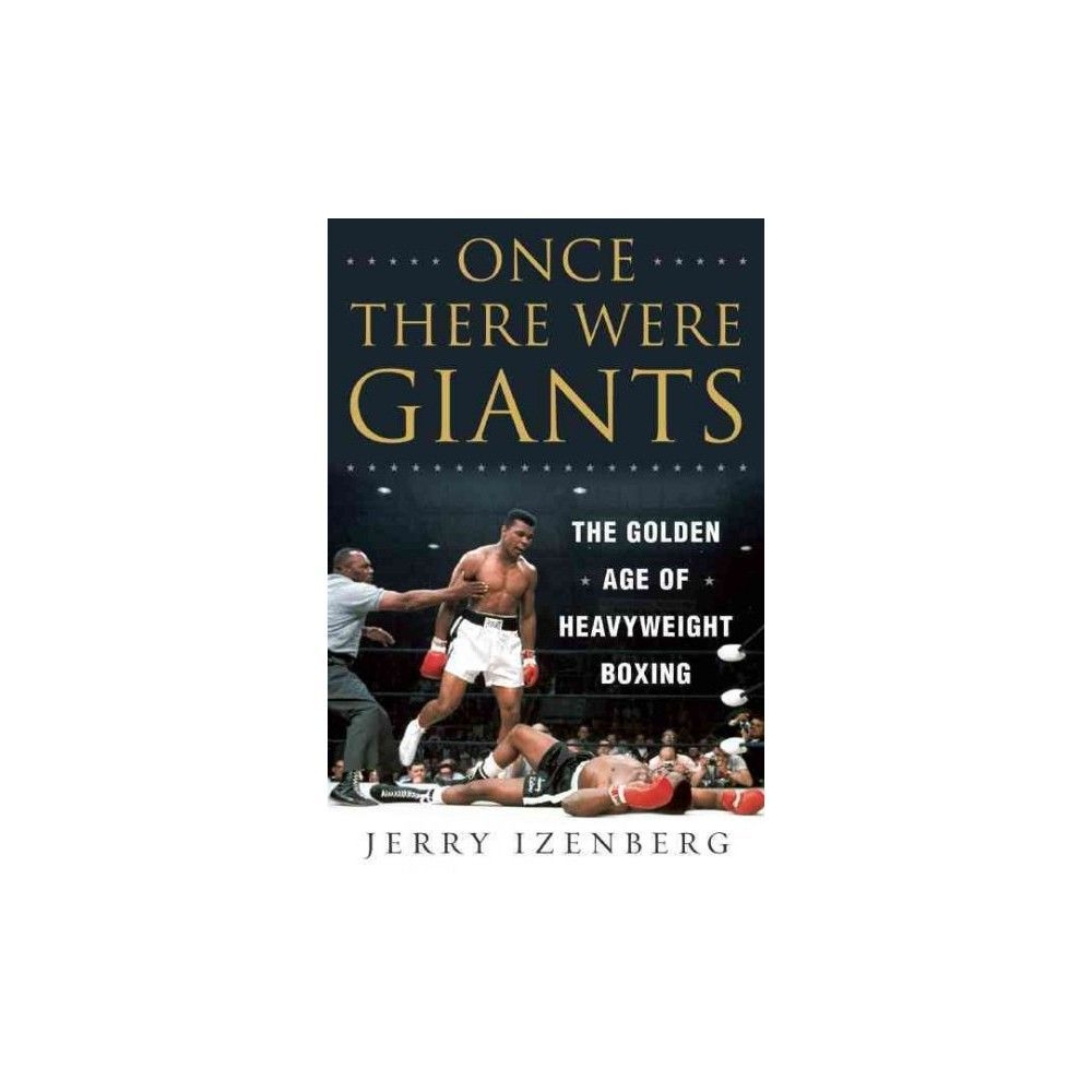 Once There Were Giants : The Golden Age of Heavyweight Boxing (Hardcover) (Jerry Izenberg)