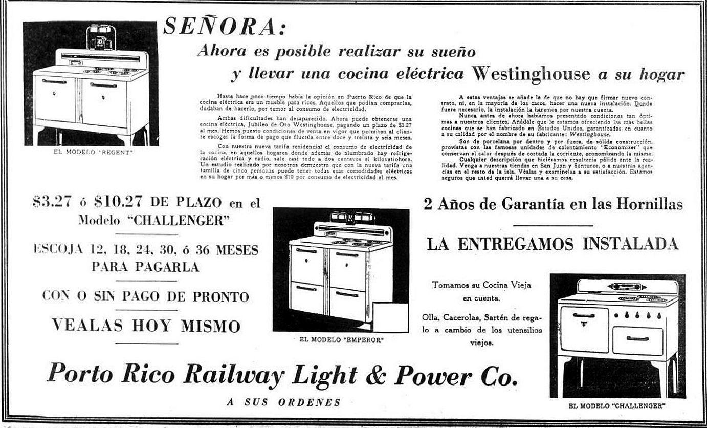 """""""¡Ahora es posible realizar su sueño y llevar una cocina eléctrica Westinghouse a su hogar!"""" - Publicidad de Porto Rico Railway Light & Power Company - Periodico El Mundo, agosto de 1936. https://www.facebook.com/redescubriendoapuertorico/photos/a.1417928901796185.1073741833.1412187492370326/1598724763716597/?type=1"""