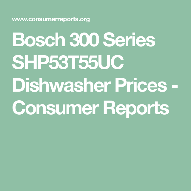Bosch 300 Series Shp53t55uc Dishwasher Prices Consumer Reports Bosch Video Editing Apps Video Editing