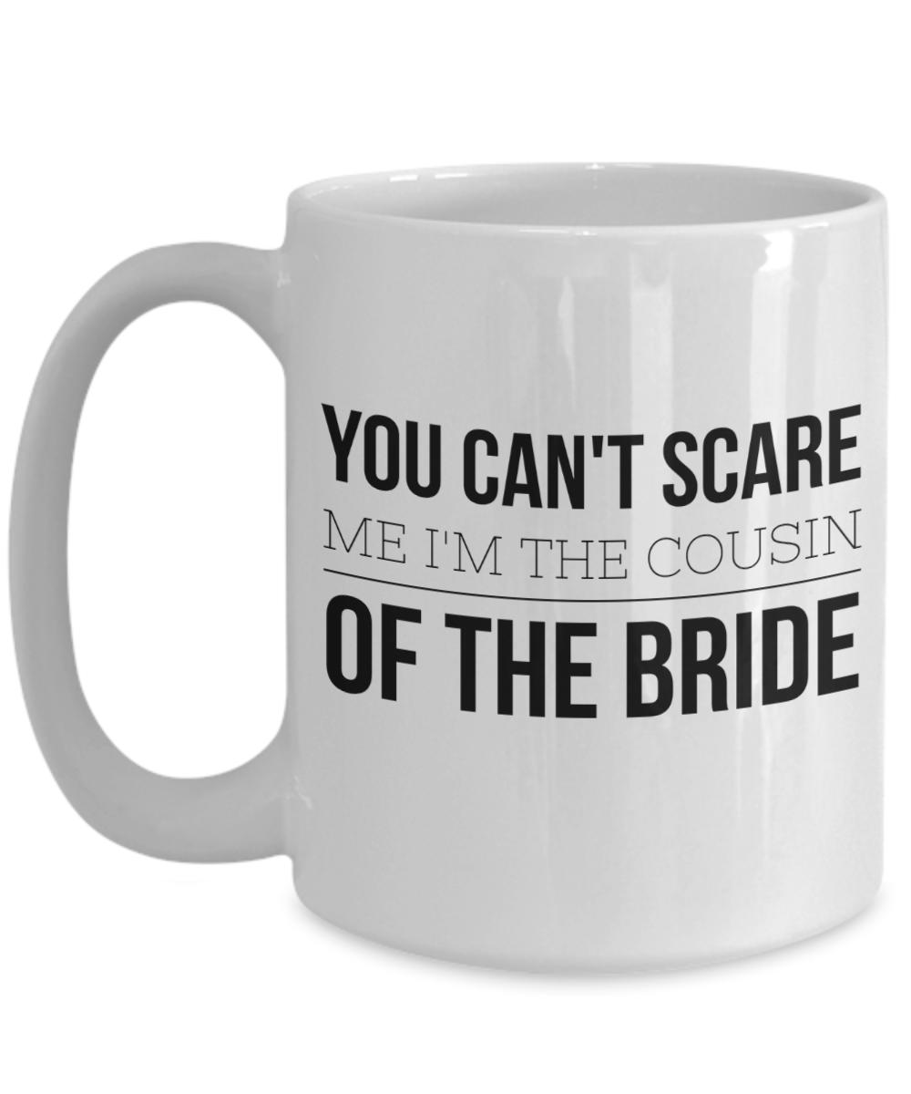 Wedding Gift For Brides Cousin 15 Oz White Mug You Cant Scare