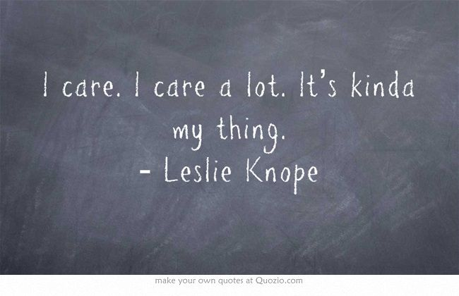 I Care I Care A Lot It S Kinda My Thing Leslie Knope Senior Quotes Quotes To Live By Quotes