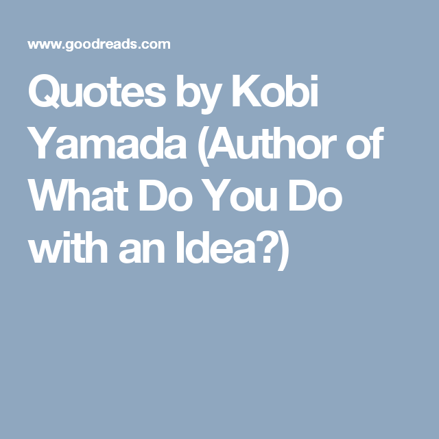 Quotes by Kobi Yamada (Author of What Do You Do with an Idea?)
