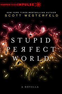 Stupid Perfect World By: Scott Westerfeld. Click here to buy this eBook: http://www.kobobooks.com/ebook/Stupid-Perfect-World/book-4TyKUU24vkKTwhu4d6REZA/page1.html# #kobo #ebooks