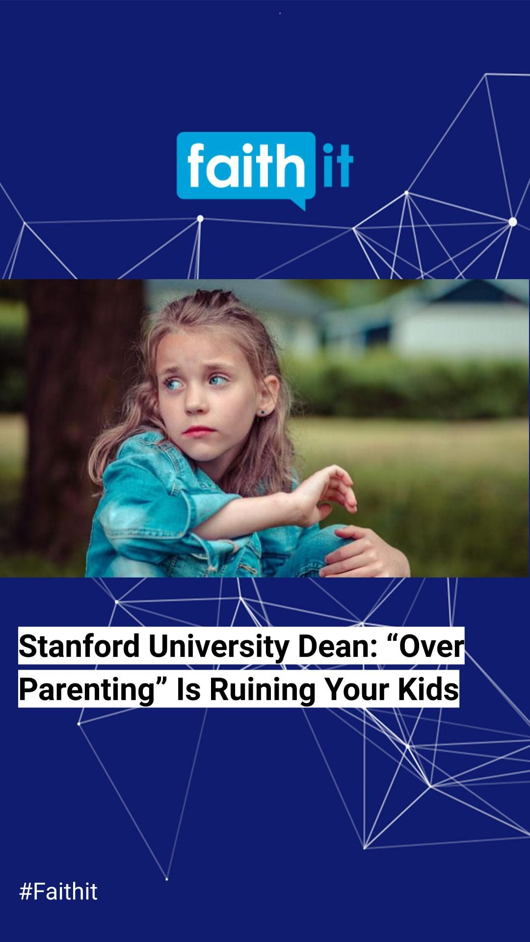 Stanford University Dean Over Parenting Is Ruining Your