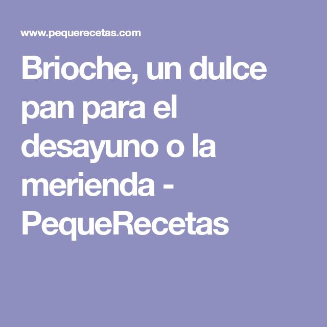 Brioche, un dulce pan para el desayuno o la merienda - PequeRecetas