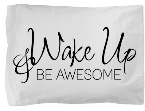 A Great Quote To Put Above Your Bed Or Your Sleepy Teens Bed! Go On, Wake  Up And Be Awesome .