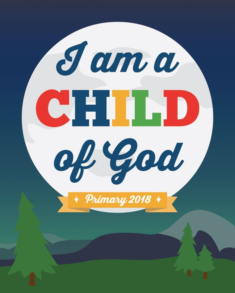 """FREE Printables for the 2018 LDS Primary Theme, """"I am a child of God ..."""