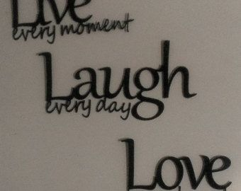 Powder Coated For Durability. Available In Polished Steel, Black, White  Finishes. Approximate Dimensions: Live Every Moment   10 X 19 Laugh Every  ...