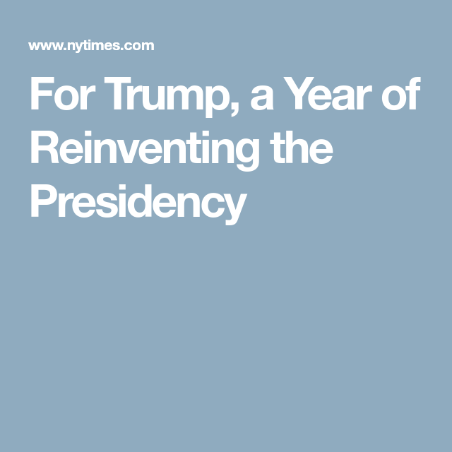 For Trump A Year Of Reinventing The Presidency Politics