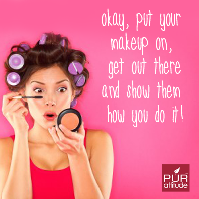 Okay Put Your Makeup On Get Out There And Show Them How You Do It Motivational Quotes Justaskdavid Safe Beauty Products Skin Essentials Makeup Yourself