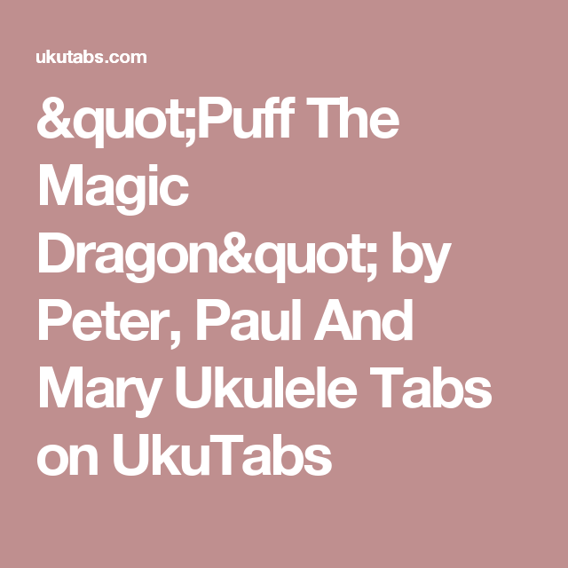 Puff The Magic Dragon By Peter Paul And Mary Ukulele Tabs On