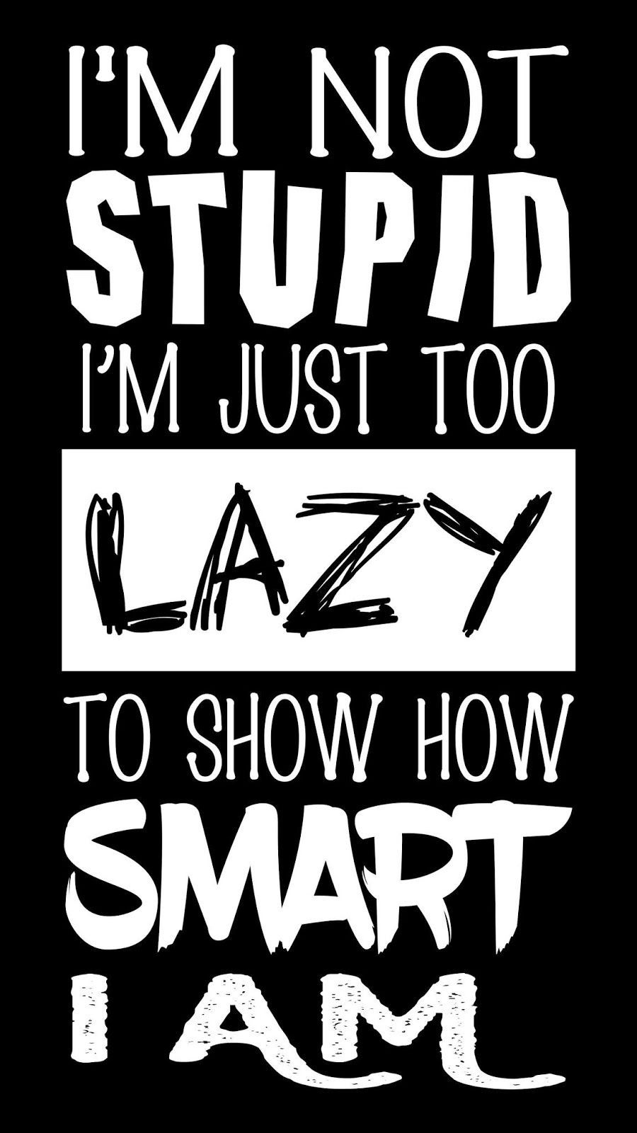 Quote Mobile Wallpaper Download I M Not Stupid Quote Mobile Wallpaper For Your Android Iphone Stupid Quotes Silly Quotes Words Wallpaper