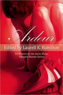 Ardeur: 14 Writers on the Anita Blake, Vampire Hunter Series by Laurell K. Hamilton (Editor)