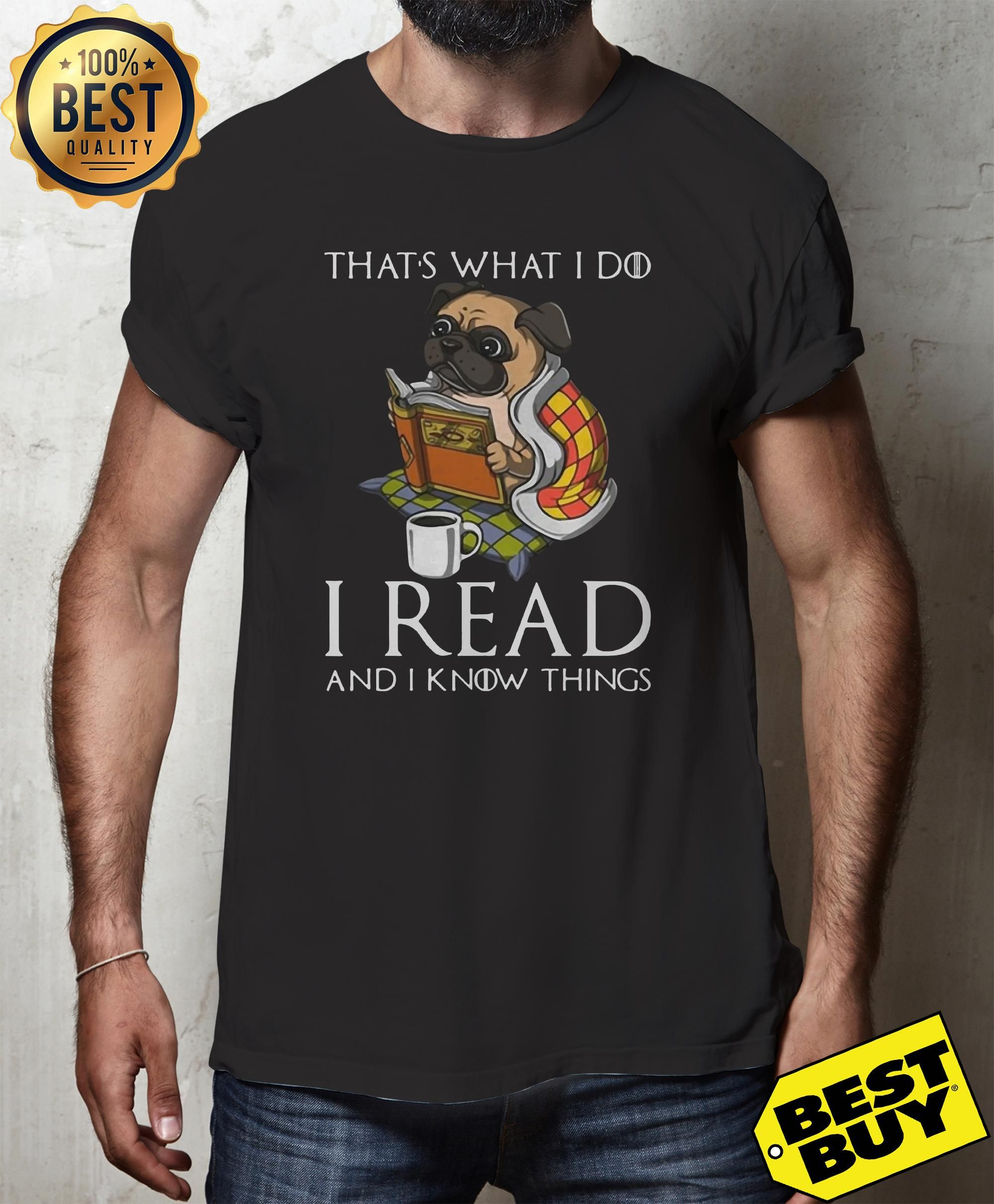 Pug That S What I Do I Read And I Know Things Shirt