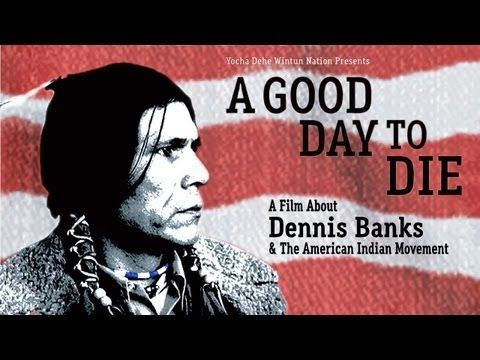 A Good Day To Die A Film About Dennis Banks And The American