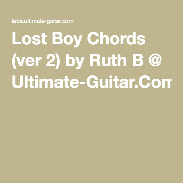 Lost Boy Chords Ver 2 By Ruth B Ultimate Guitar Music
