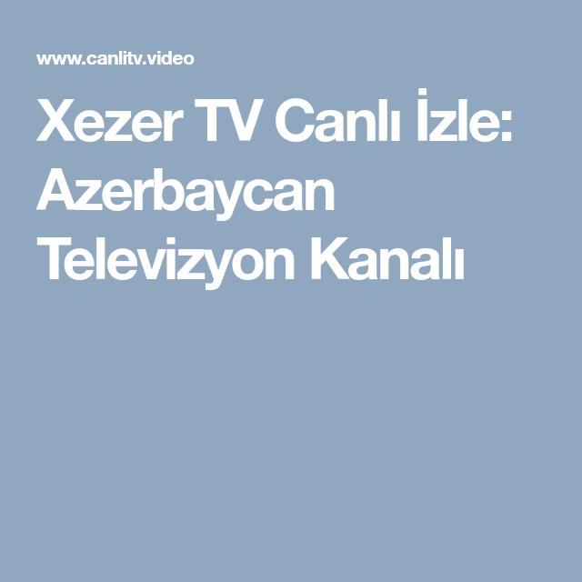 Xezer Tv Canli Izle Azerbaycan Televizyon Kanali Tv Izleme Kanal