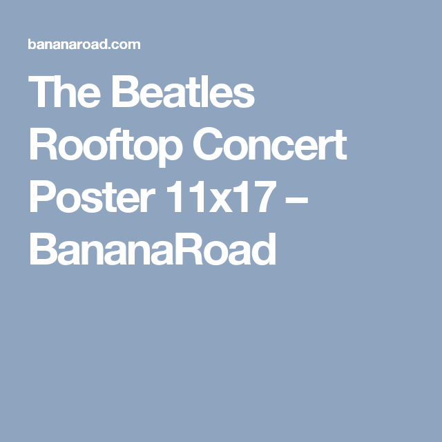 The Beatles Rooftop Concert Poster 11x17 Bananaroad Learning To