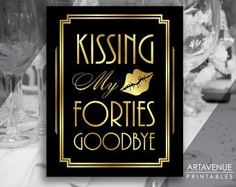 printable art deco party signs kissing my forties goodbye 50th