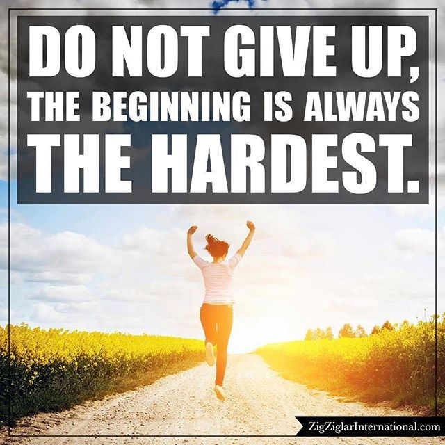 Do Not Give Up The Beginning Is Always The Hardest Neverquit