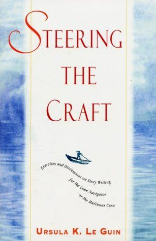 Steering The Craft Exercises And Discussions On Story Writing For